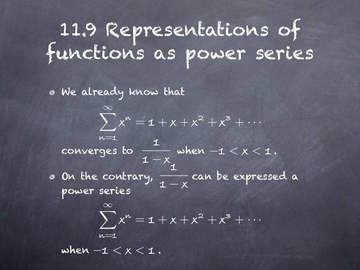 11.9 Representations offunctions as power series We already know that                =   + +        +   + ···        = con...