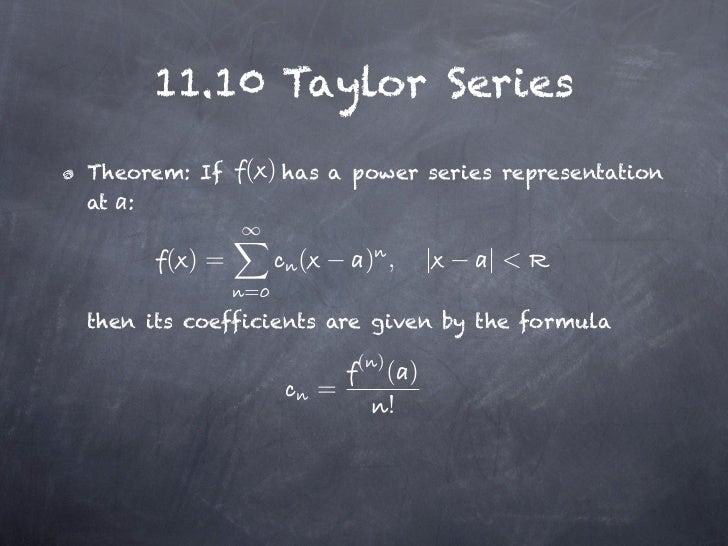 11.10 Taylor SeriesTheorem: If   ( ) has   a power series representationat :      ( )=         (       ) ,         |   |< ...