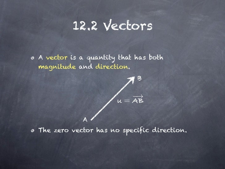 12.2 VectorsA vector is a quantity that has bothmagnitude and direction.                            B                     ...