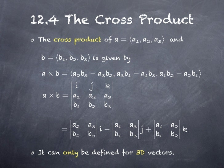 12.4 The Cross Product The cross product of       =   ,   ,       and   =    ,   ,   is given by       =                , ...