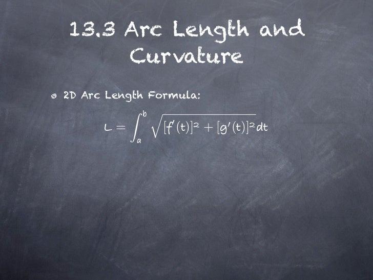 13.3 Arc Length and     Curvature2D Arc Length Formula:        =      [ ( )] + [ ( )]