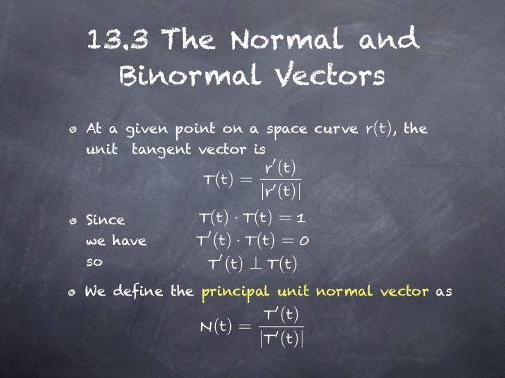 13.3 The Normal and  Binormal VectorsAt a given point on a space curve   ( ),   theunit tangent vector is                 ...