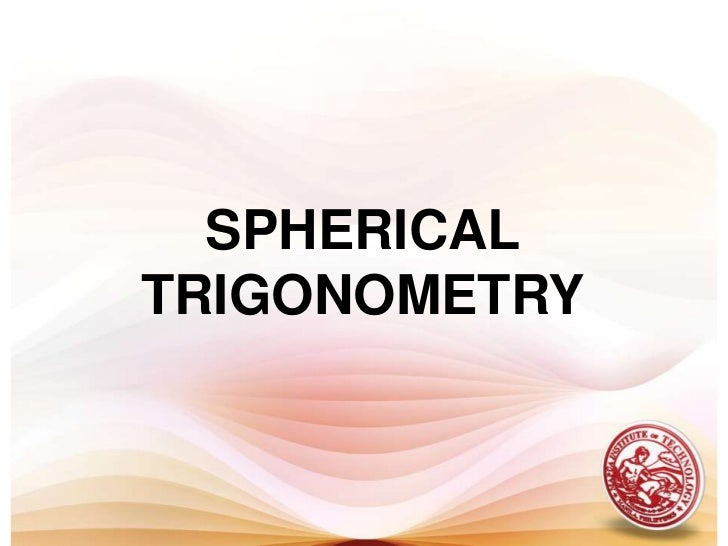 SPHERICAL TRIGONOMETRY<br />