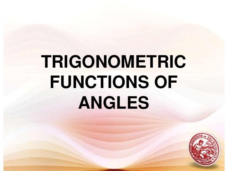TRIGONOMETRIC FUNCTIONS OF ANGLES<br />