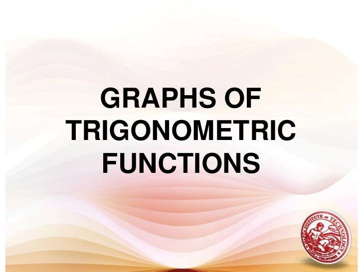 GRAPHS OF TRIGONOMETRIC FUNCTIONS <br />