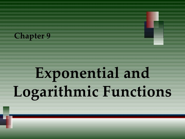 Exponential and Logarithmic Functions Chapter 9