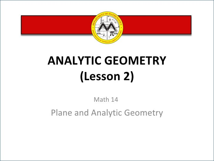 ANALYTIC GEOMETRY (Lesson 2) Math 14   Plane and Analytic Geometry