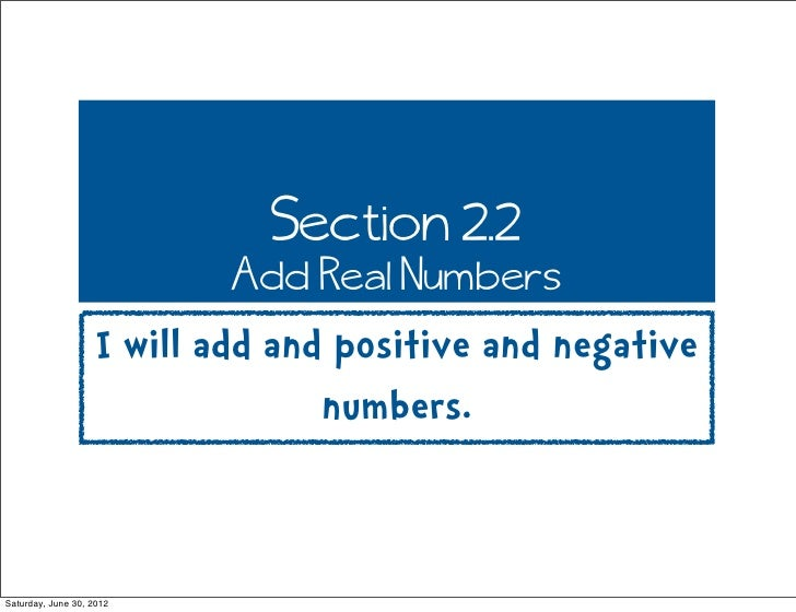 Section 2.2                            Add Real Numbers                    I will add and positive and negative           ...