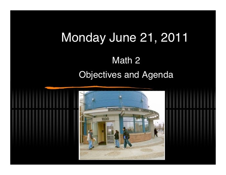 Monday June 21, 2011         Math 2  Objectives and Agenda