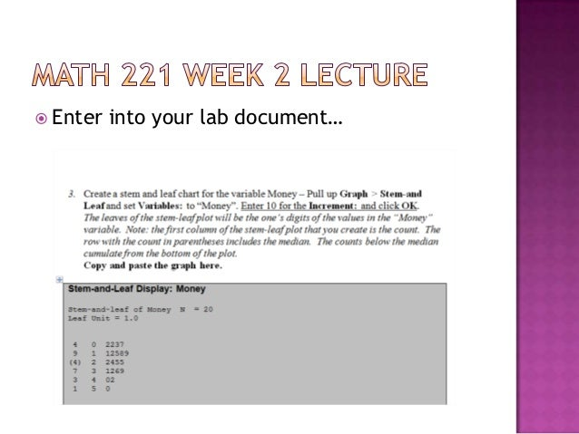"math 221 week 4 Math 221 week 4 assignment ilab submit your lab to the dropbox, located at the top of this page for instructions on how to use the dropbox, read these step-by-step instructions see the syllabus section ""due dates for assignments & exams"" for due date information."