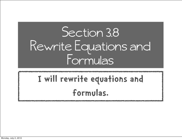 Section 3.8                       Rewrite Equations and                             Formulas                        I will...