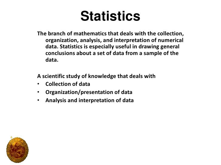 Statistics<br />The branch of mathematics that deals with the collection, organization, analysis, and interpretation of nu...