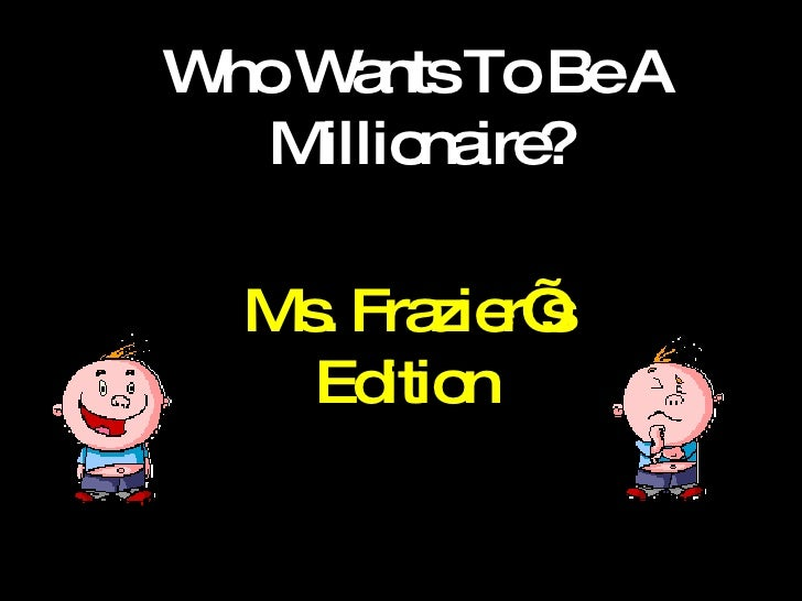 Who Wants To Be A Millionaire? Ms. Frazier's Edition