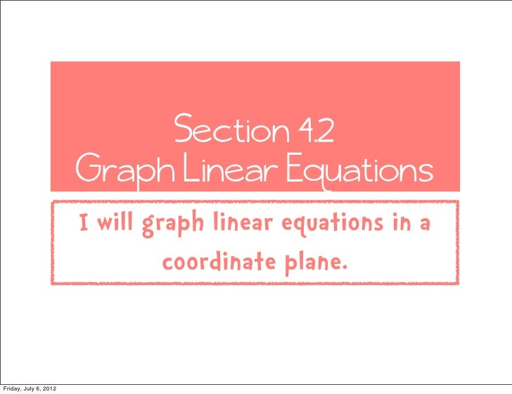 Section 4.2                       Graph Linear Equations                       I will graph linear equations in a         ...