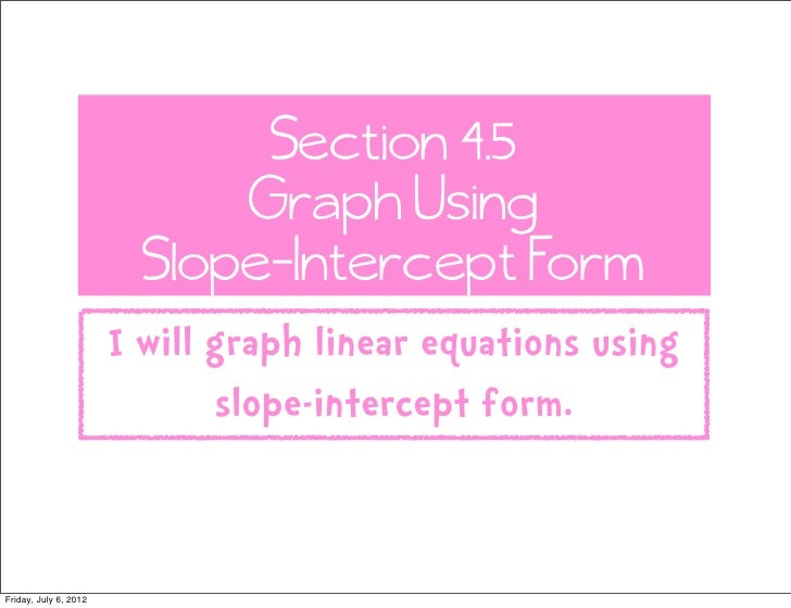 Section 4.5                             Graph Using                         Slope-Intercept Form                       I w...