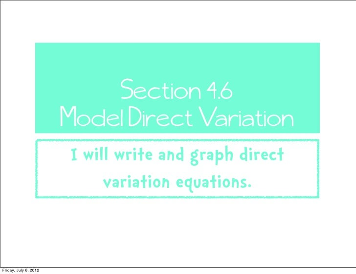 Section 4.6                       Model Direct Variation                       I will write and graph direct              ...