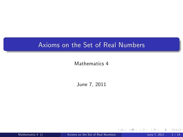 Axioms on the Set of Real Numbers                          Mathematics 4                            June 7, 2011Mathematic...