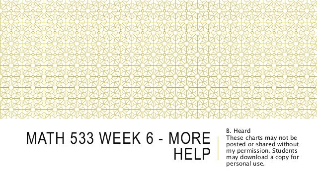 MATH 533 WEEK 6 - MORE HELP B. Heard These charts may not be posted or shared without my permission. Students may download...