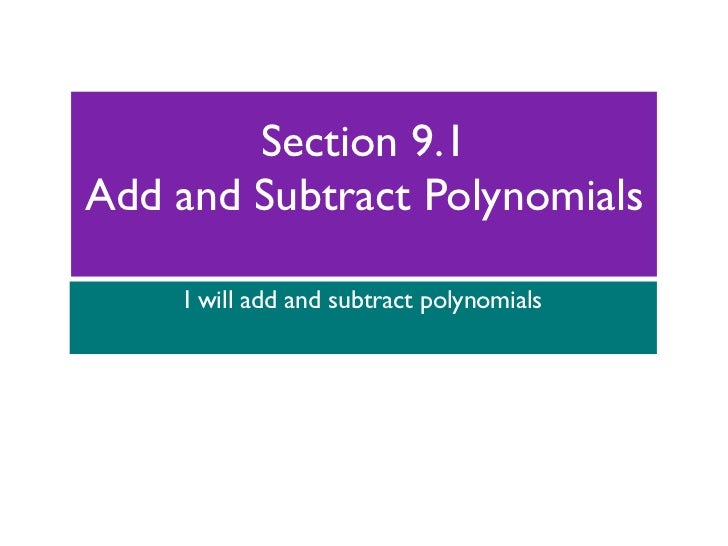 Section 9.1Add and Subtract Polynomials    I will add and subtract polynomials