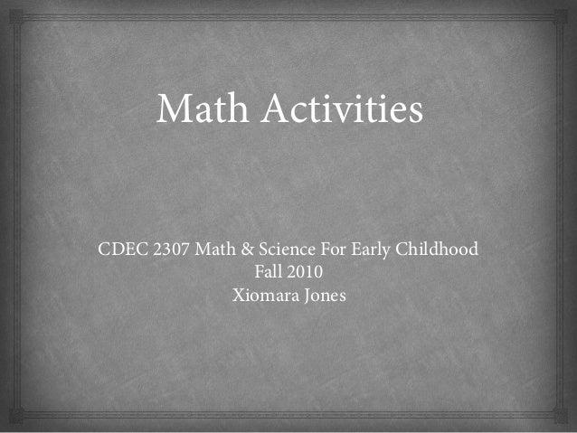 Math Activities CDEC 2307 Math & Science For Early Childhood Fall 2010 Xiomara Jones