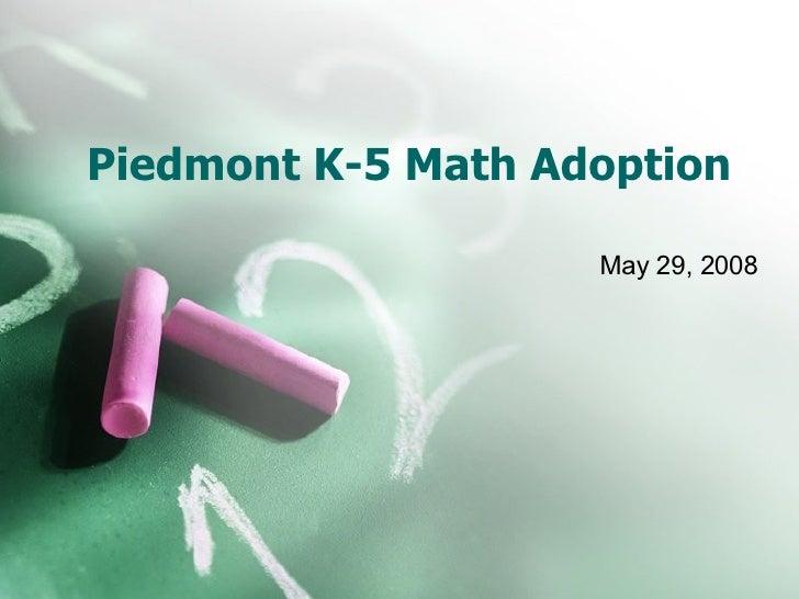Piedmont K-5 Math Adoption  May 29, 2008
