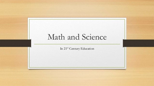 Math and Science In 21st Century Education