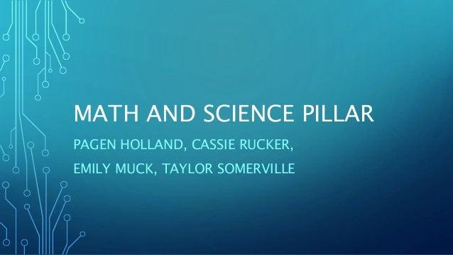 MATH AND SCIENCE PILLAR  PAGEN HOLLAND, CASSIE RUCKER,  EMILY MUCK, TAYLOR SOMERVILLE