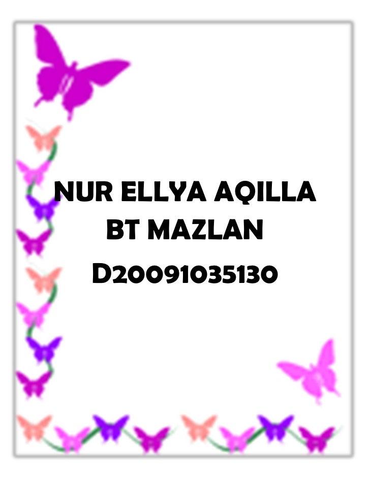 NUR ELLYA AQILLA   BT MAZLAN  D20091035130