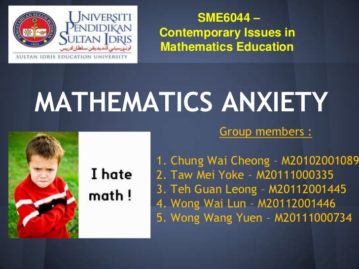 SME6044 –        Contemporary Issues in        Mathematics EducationMATHEMATICS ANXIETY                   Group members : ...