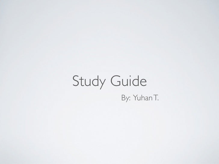 Study Guide       By: Yuhan T.