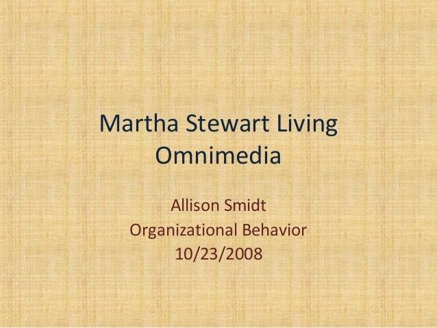 Martha Stewart Living Omnimedia Allison Smidt Organizational Behavior 10/23/2008
