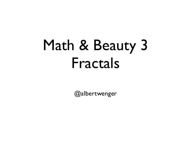 Math & Beauty 3 Fractals @albertwenger