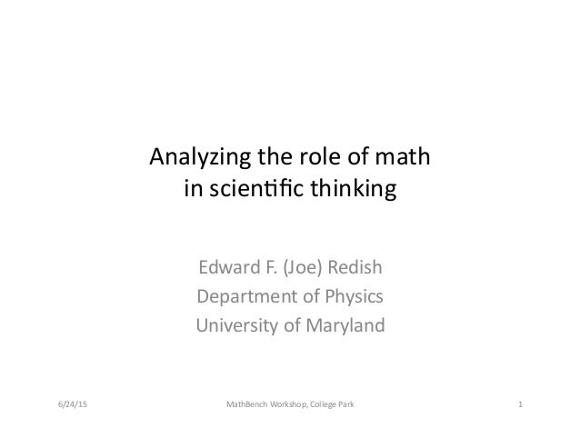 Analyzing	   the	   role	   of	   math	   	    in	   scien3fic	   thinking	    Edward	   F.	   (Joe)	   Redish	    Departme...