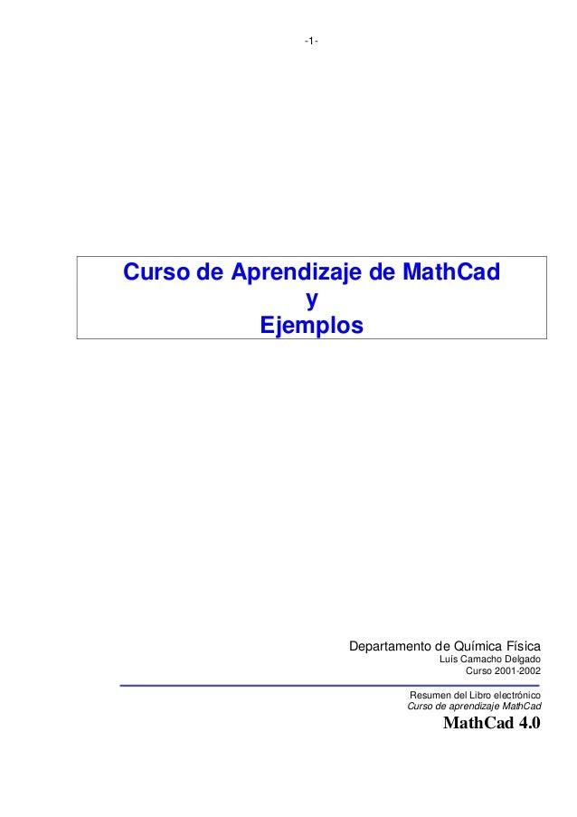 -1- Curso de Aprendizaje de MathCad y Ejemplos Departamento de Química Física Luís Camacho Delgado Curso 2001-2002 Resumen...