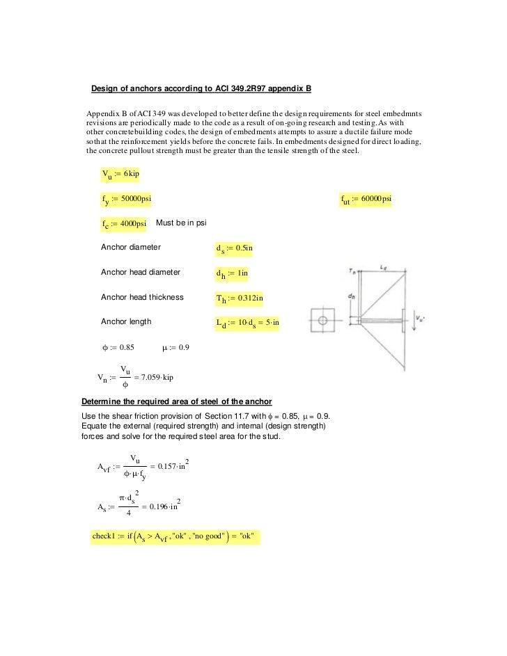 Design of anchors according to ACI 349.2R97 appendix B Appendix B of ACI 349 was developed to better define the design req...