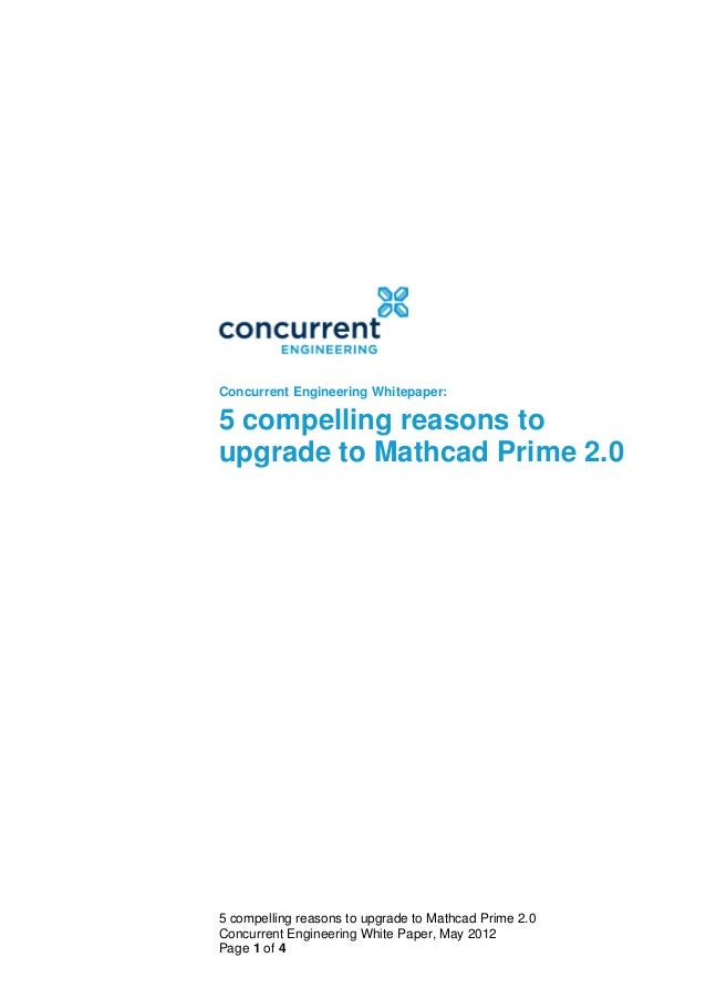 Concurrent Engineering Whitepaper:5 compelling reasons toupgrade to Mathcad Prime 2.05 compelling reasons to upgrade to Ma...