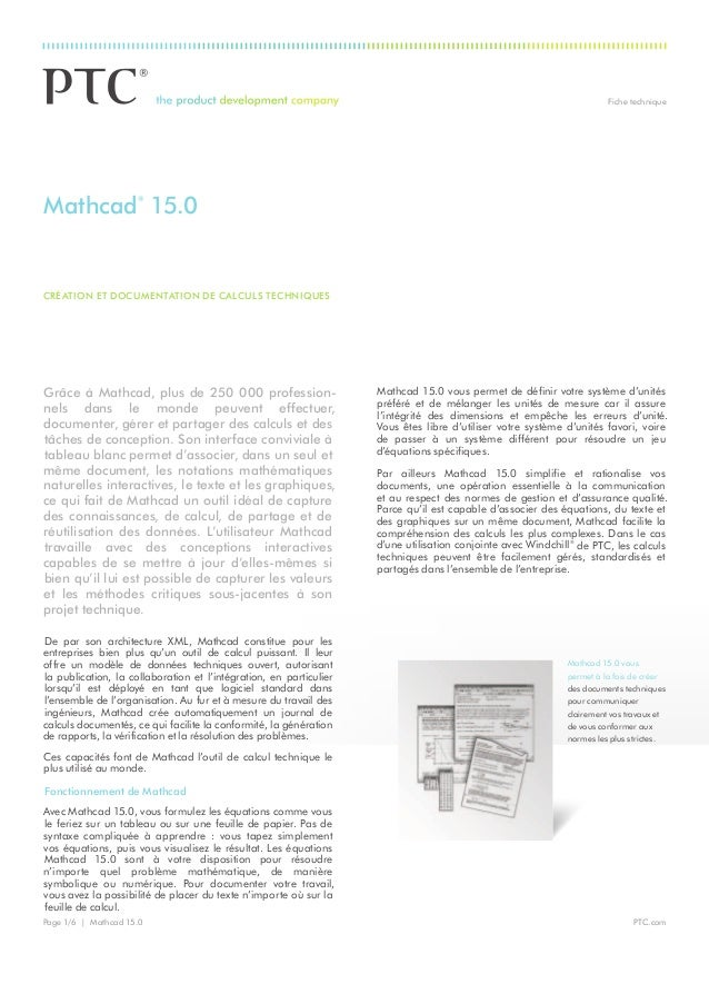 Fiche technique PTC.comPage 1/6 | Mathcad15.0 Grâce à Mathcad, plus de 250000 profession nels dans le monde peuvent eff...