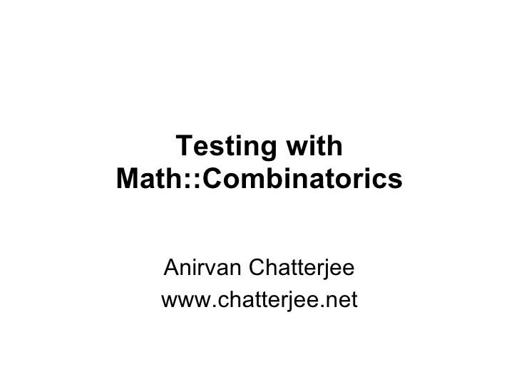 Testing with Math::Combinatorics Anirvan Chatterjee www.chatterjee.net