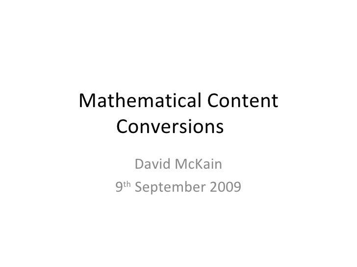 Mathematical Content Conversions David McKain 9 th  September 2009