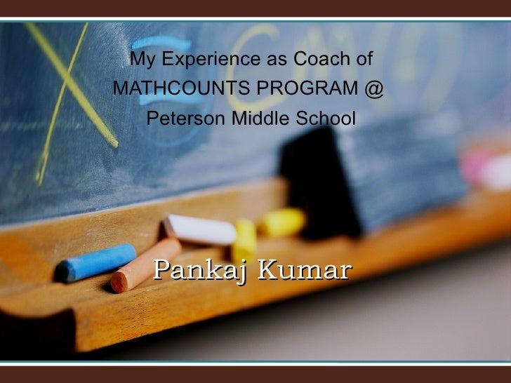 My Experience as Coach of MATHCOUNTS PROGRAM @  Peterson Middle School Pankaj Kumar
