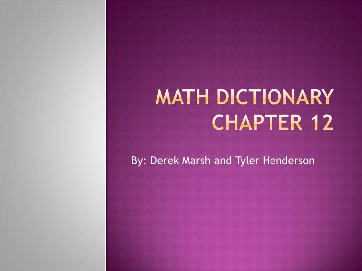 Math Dictionary Chapter 12<br />By: Derek Marsh and Tyler Henderson<br />