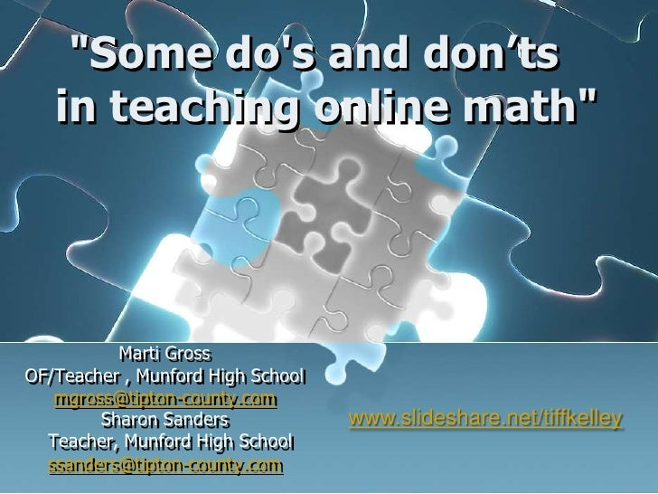 """Some do's and don'ts in teaching online math"" <br />Marti Gross<br />OF/Teacher , Munford High School<br />mgross@tipton..."