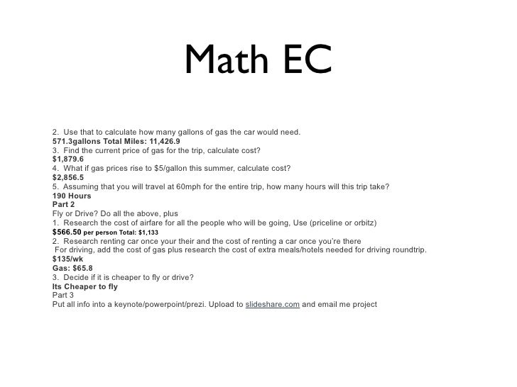 Math EC2. Use that to calculate how many gallons of gas the car would need.571.3gallons Total Miles: 11,426.93. Find the c...