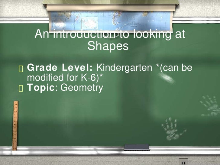An introduction to looking at              Shapes  Grade   Level: Kindergarten *(can be   modified for K-6)*  Topic: Geome...