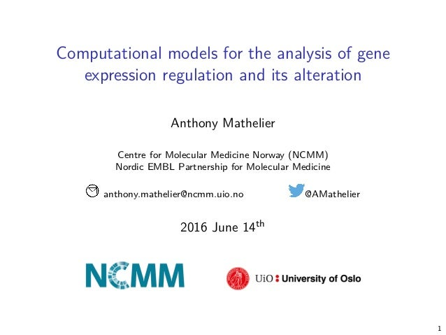 Computational models for the analysis of gene expression regulation and its alteration Anthony Mathelier Centre for Molecu...