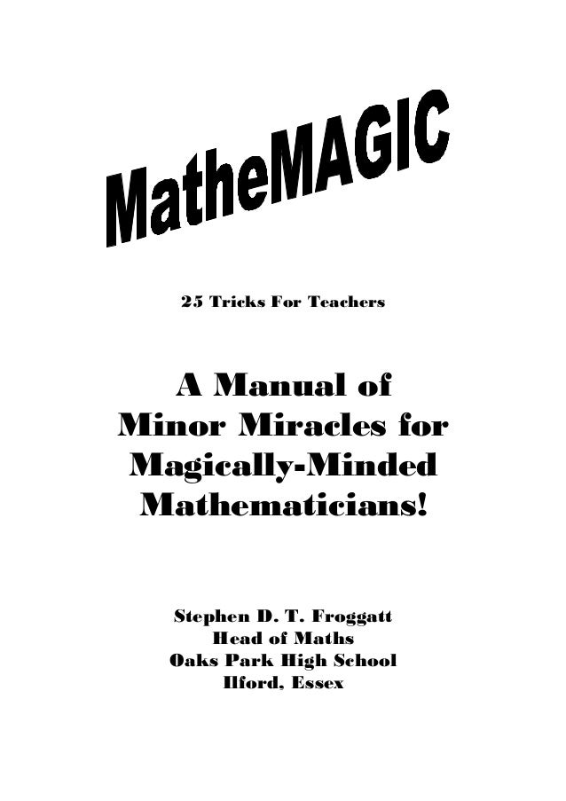 25 Tricks For Teachers  A Manual of Minor Miracles for Magically-Minded Mathematicians! Stephen D. T. Froggatt Head of Mat...