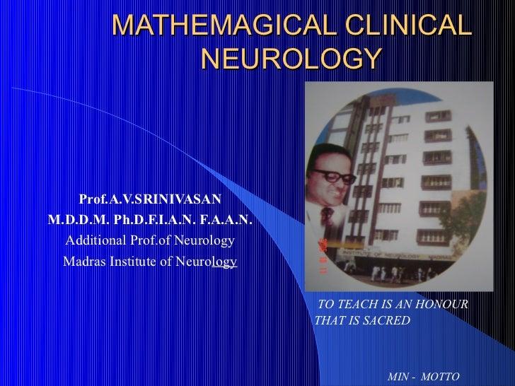 MATHEMAGICAL CLINICAL              NEUROLOGY    Prof.A.V.SRINIVASANM.D.D.M. Ph.D.F.I.A.N. F.A.A.N.  Additional Prof.of Neu...