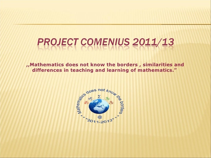 """,,Mathematics does not know the borders , similarities and   differences in teaching and learning of mathematics."""""""