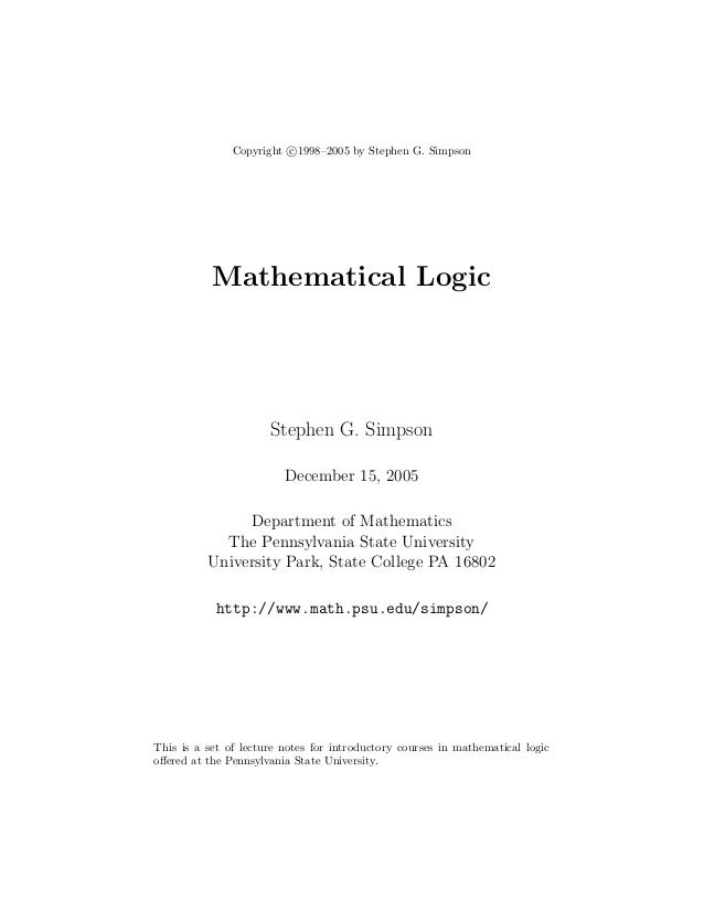 Copyright c 1998–2005 by Stephen G. Simpson Mathematical Logic Stephen G. Simpson December 15, 2005 Department of Mathemat...