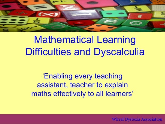 Mathematical LearningDifficulties and Dyscalculia   'Enabling every teaching  assistant, teacher to explain maths effectiv...